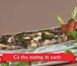 Cá thu nướng ớt xanh cực đơn giản và ngon miệng